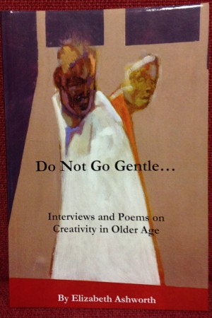 Do Not go Gentle – Interviews and Poems on Creativity in Older Age